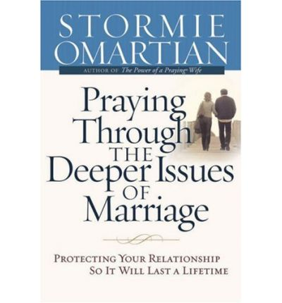 Praying Through The Deeper Issues of Marriage by Stormie Omartian
