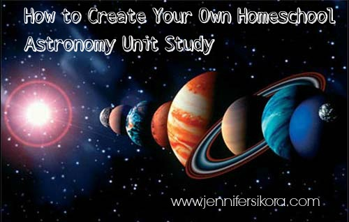 How to Create Your Own Homeschool Astronomy Unit Study
