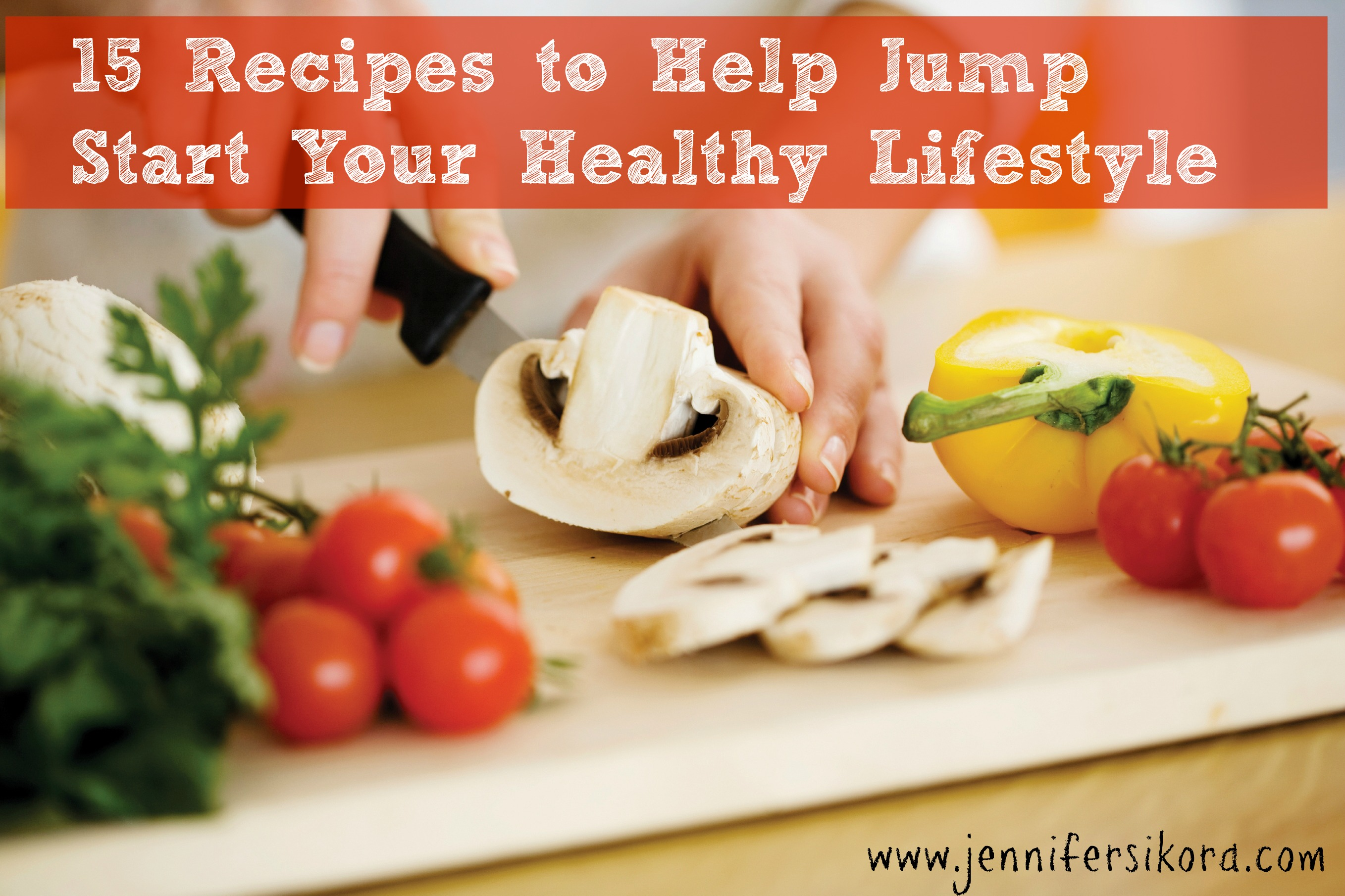 15 Recipes to Help You Jump start Your Healthy Lifestyle