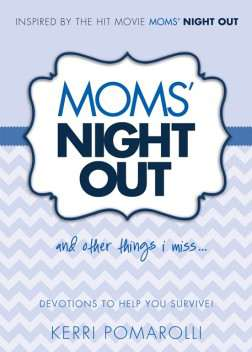 Mom's Night Out and Other Things I Miss: A Devotional For Moms