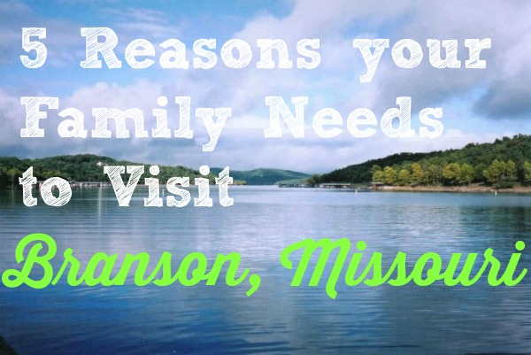 5 Reasons Your Family Needs to Visit Branson Missour