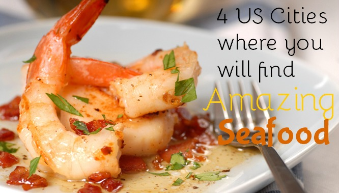 From the Sea: 4 of the Best Cities for Seafood Grub in the U.S.