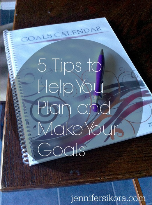 5 Tips to Help You Plan and Make Your Goals