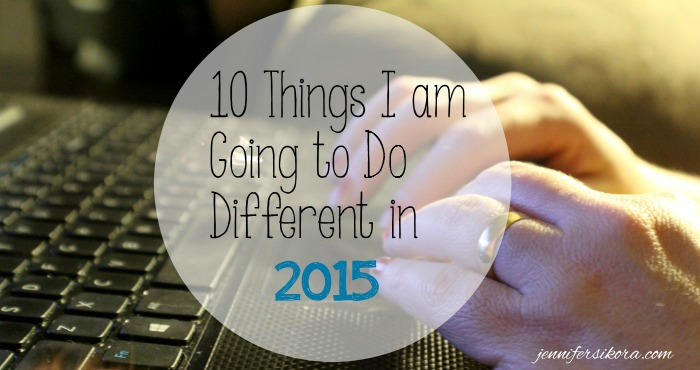 10 Things I am GOing to Do Different in 2015
