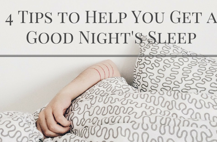 4 Tips to Help You Get a Good Night's Sleep