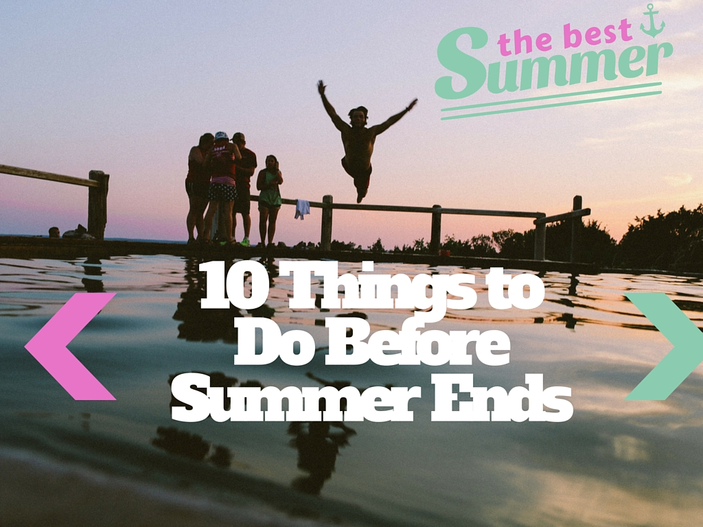 10 Things to Do Before Summer Ends and Fall Begins