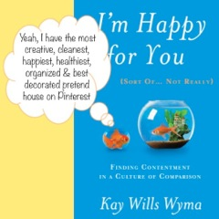 I'm Happy for You (Sort Of..Not Really) by Kay Wills Wyma