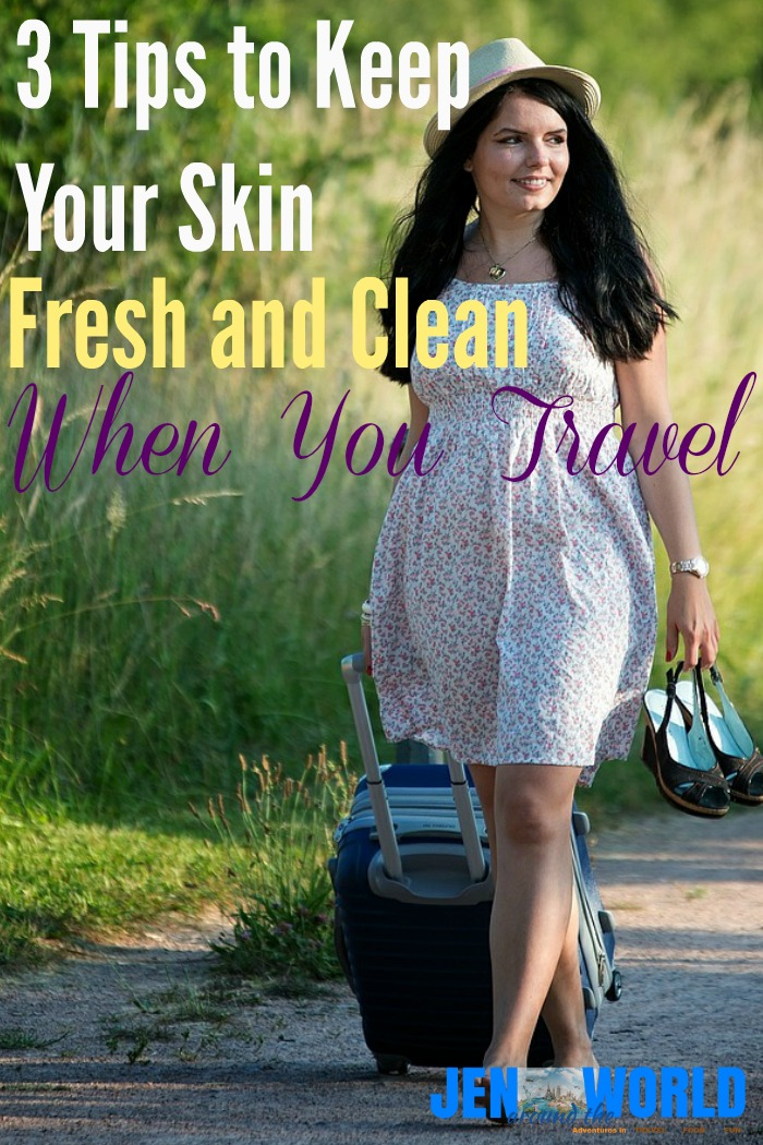 3 tips to keep your skin fresh and clean when you travel